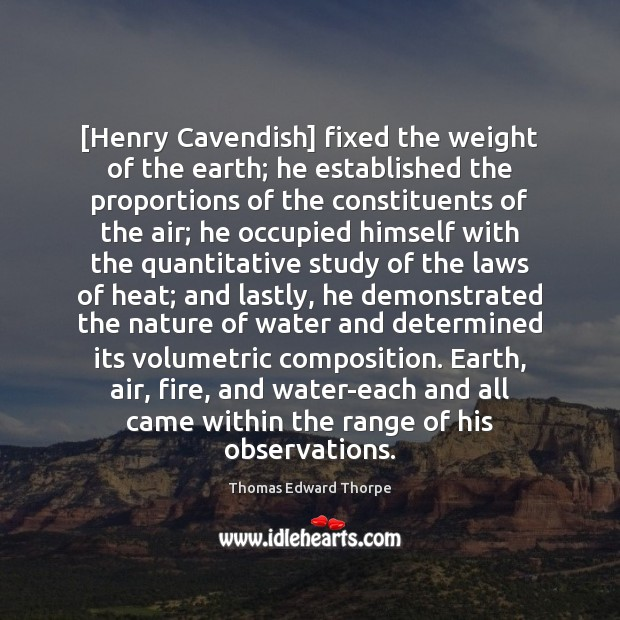 [Henry Cavendish] fixed the weight of the earth; he established the proportions Image
