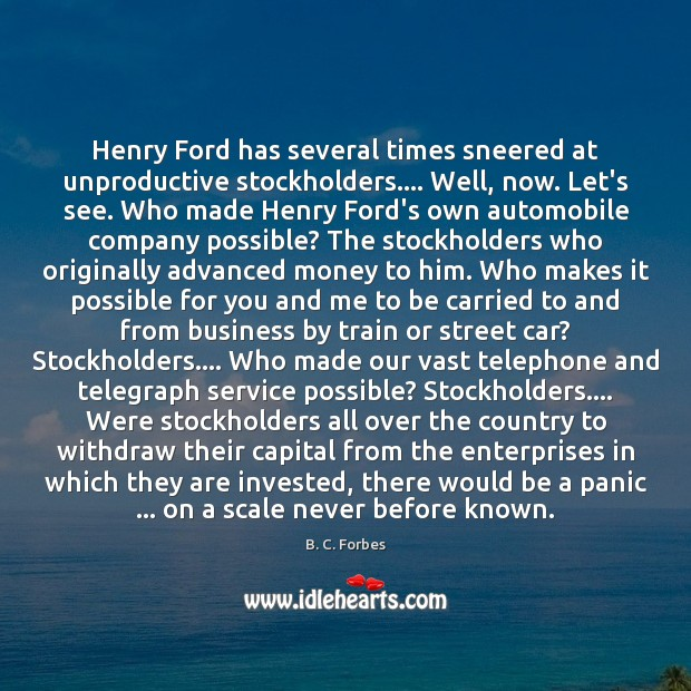 Image, Henry Ford has several times sneered at unproductive stockholders…. Well, now. Let's