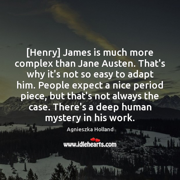 Image, [Henry] James is much more complex than Jane Austen. That's why it's