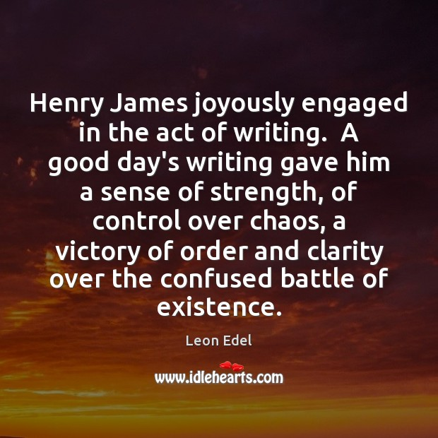 Image, Henry James joyously engaged in the act of writing.  A good day's