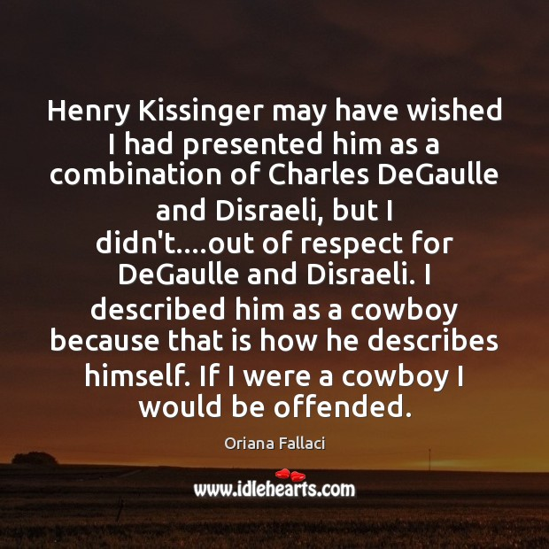 Henry Kissinger may have wished I had presented him as a combination Oriana Fallaci Picture Quote