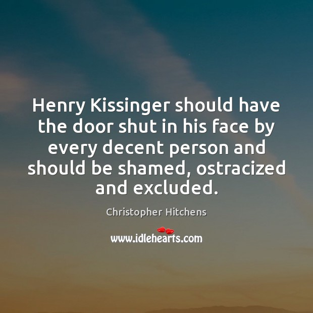 Henry Kissinger should have the door shut in his face by every Image