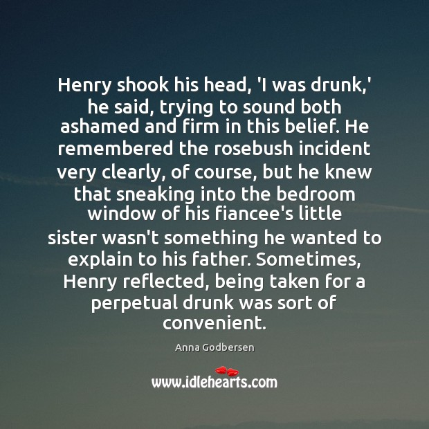 Henry shook his head, 'I was drunk,' he said, trying to Image