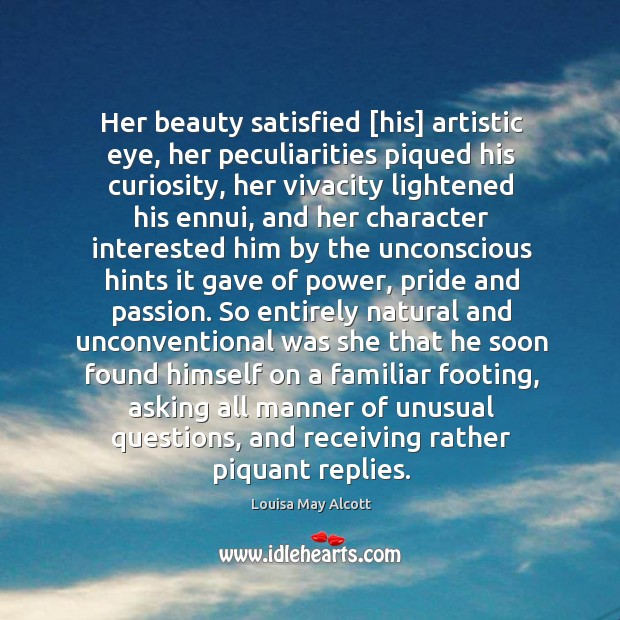 Her beauty satisfied [his] artistic eye, her peculiarities piqued his curiosity, her Image