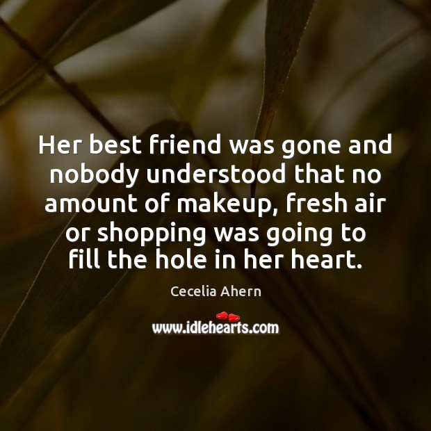 Cecelia Ahern Picture Quote image saying: Her best friend was gone and nobody understood that no amount of
