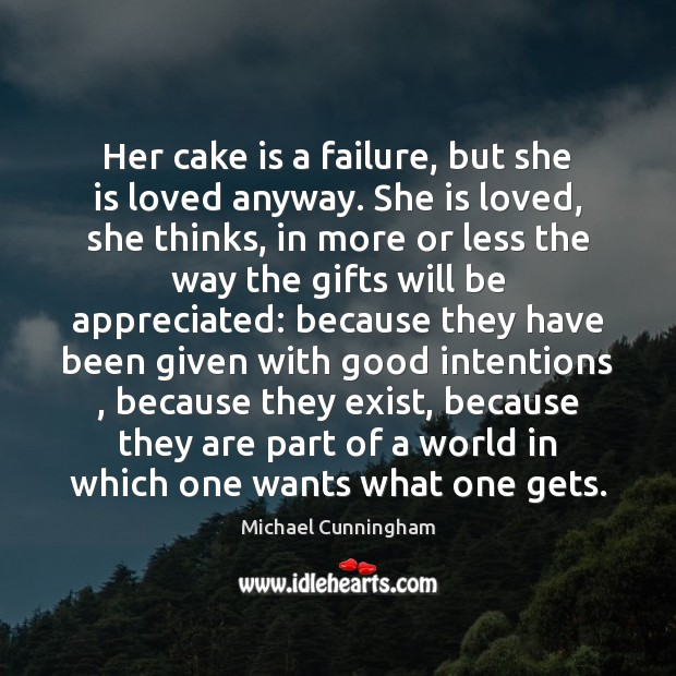 Her cake is a failure, but she is loved anyway. She is Michael Cunningham Picture Quote