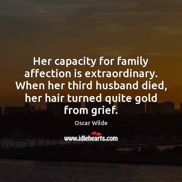 Image, Her capacity for family affection is extraordinary. When her third husband died,