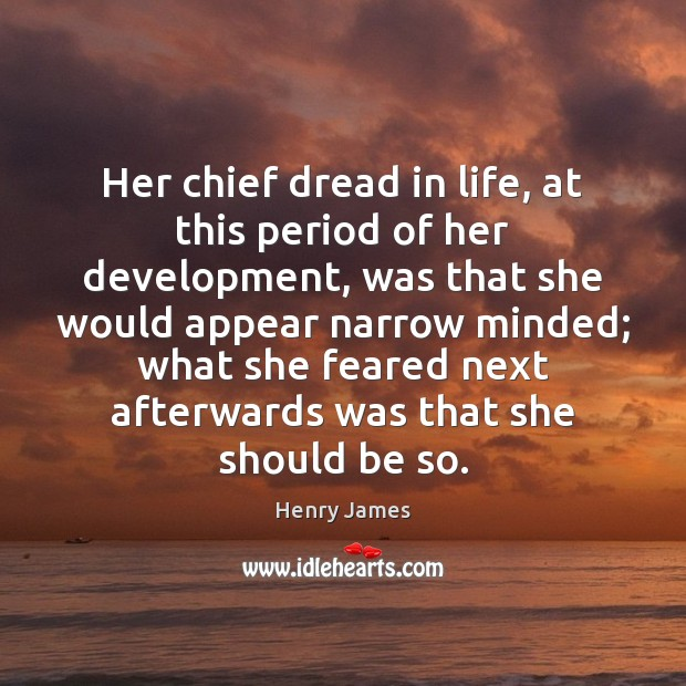 Her chief dread in life, at this period of her development, was Henry James Picture Quote