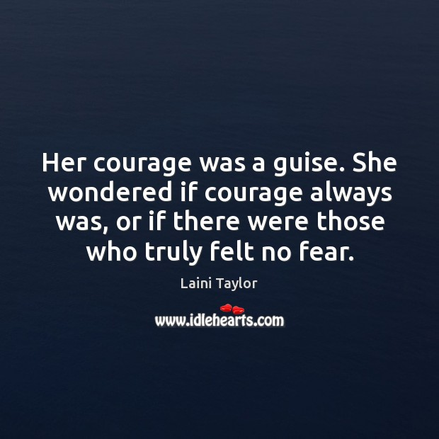 Image, Her courage was a guise. She wondered if courage always was, or