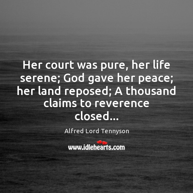 Her court was pure, her life serene; God gave her peace; her Image