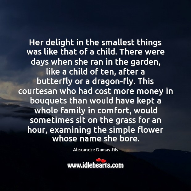 Her delight in the smallest things was like that of a child. Flowers Quotes Image