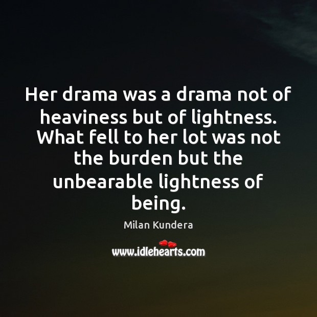 Her drama was a drama not of heaviness but of lightness. What Image