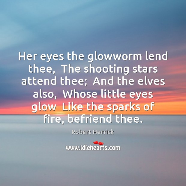 Her eyes the glowworm lend thee,  The shooting stars attend thee;  And Image
