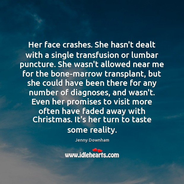 Her face crashes. She hasn't dealt with a single transfusion or lumbar Jenny Downham Picture Quote