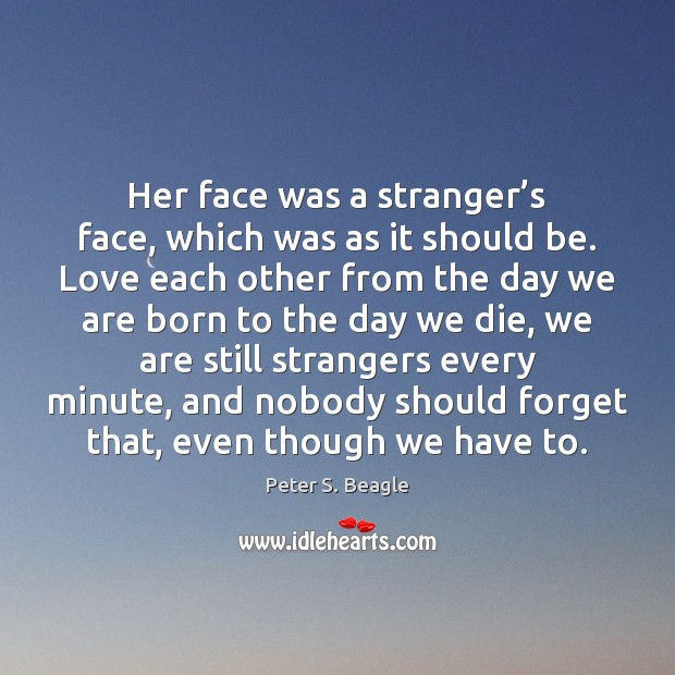 Peter S. Beagle Picture Quote image saying: Her face was a stranger's face, which was as it should
