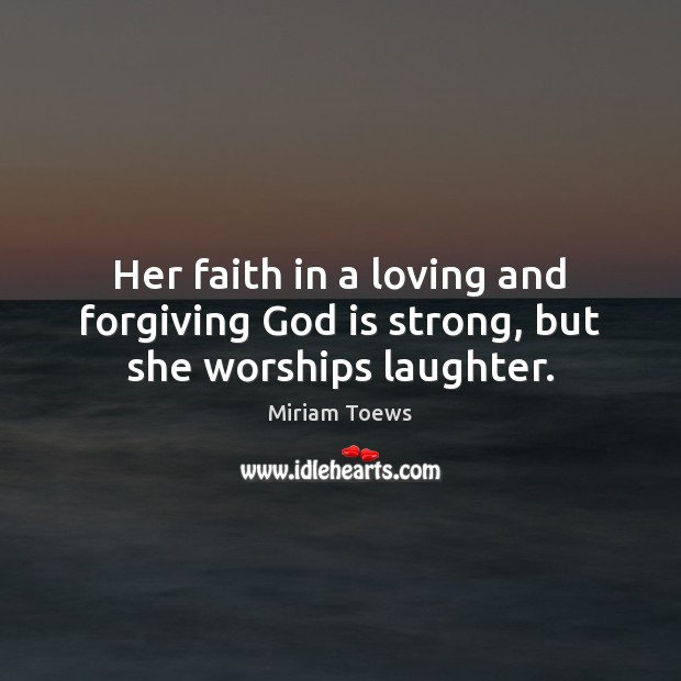 Her faith in a loving and forgiving God is strong, but she worships laughter. Image