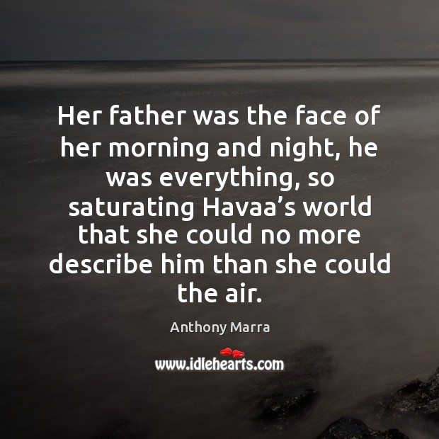 Image, Her father was the face of her morning and night, he was