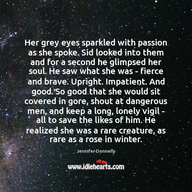 Her grey eyes sparkled with passion as she spoke. Sid looked into Image