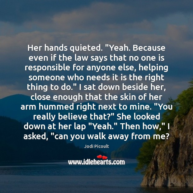 """Her hands quieted. """"Yeah. Because even if the law says that no Jodi Picoult Picture Quote"""