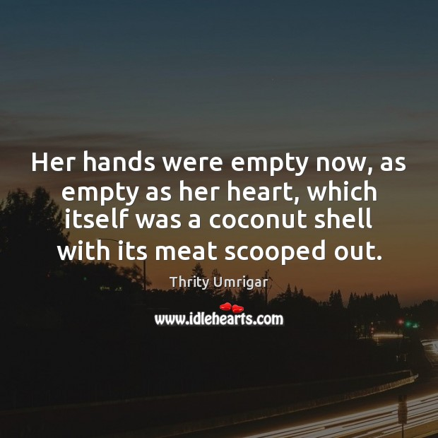 Image, Her hands were empty now, as empty as her heart, which itself