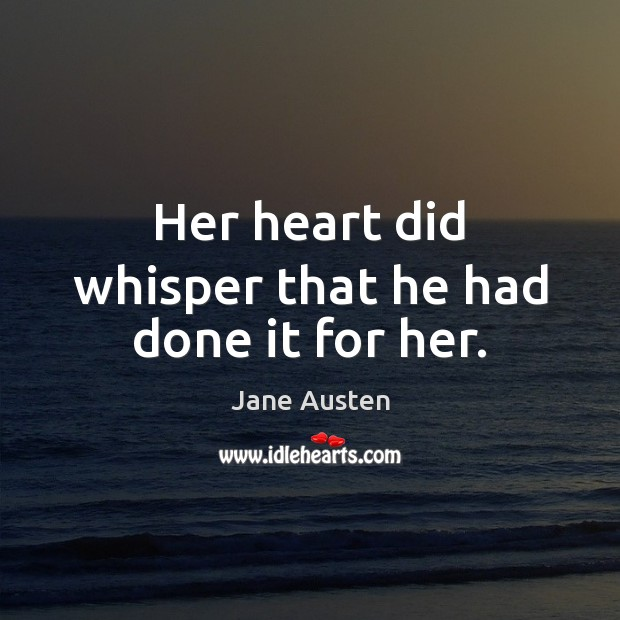 Image, Her heart did whisper that he had done it for her.