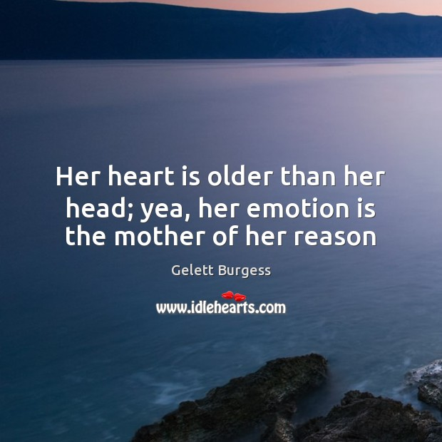 Image, Her heart is older than her head; yea, her emotion is the mother of her reason