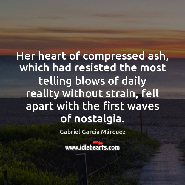 Her heart of compressed ash, which had resisted the most telling blows Gabriel García Márquez Picture Quote