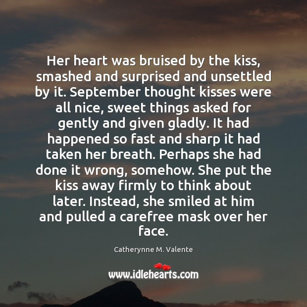 Image, Her heart was bruised by the kiss, smashed and surprised and unsettled