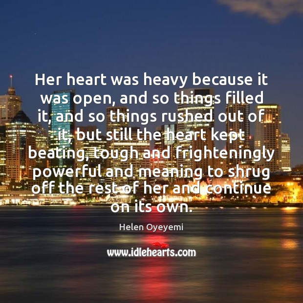 Her heart was heavy because it was open, and so things filled Image