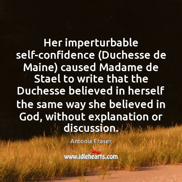 Image, Her imperturbable self-confidence (Duchesse de Maine) caused Madame de Stael to write