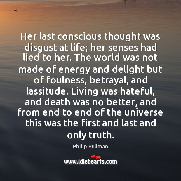 Her last conscious thought was disgust at life; her senses had lied Philip Pullman Picture Quote