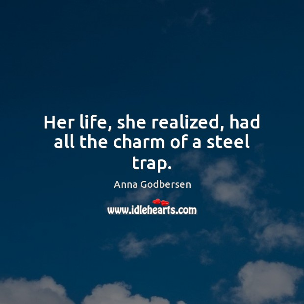 Her life, she realized, had all the charm of a steel trap. Image