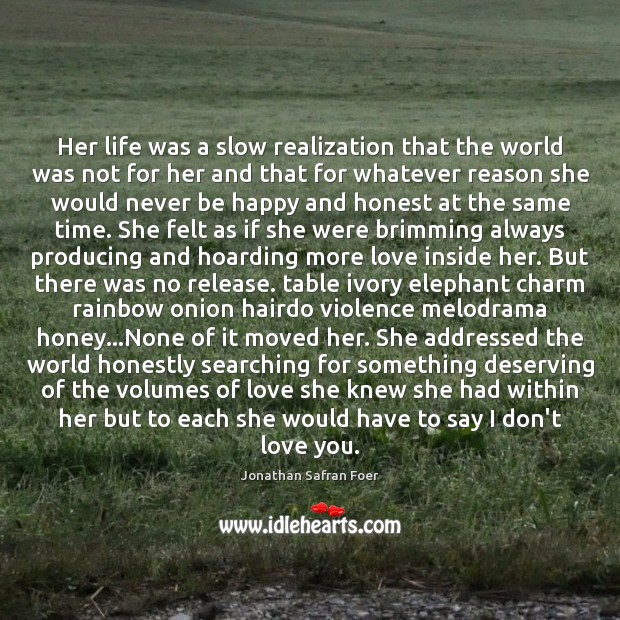 Image, Her life was a slow realization that the world was not for