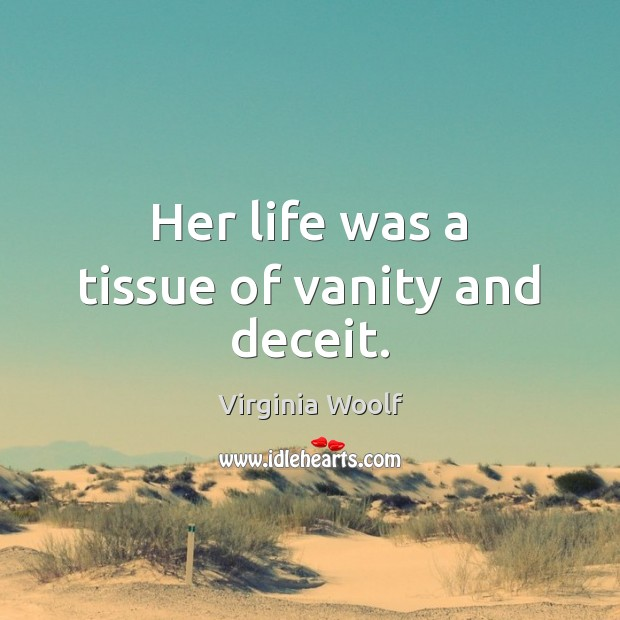 Image, Her life was a tissue of vanity and deceit.