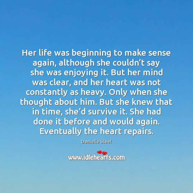 Her life was beginning to make sense again, although she couldn't Danielle Steel Picture Quote