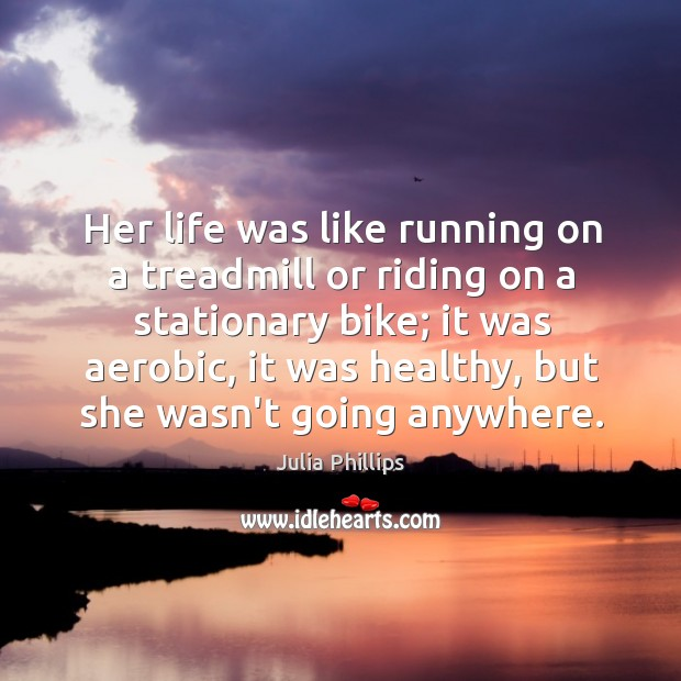 Image, Her life was like running on a treadmill or riding on a