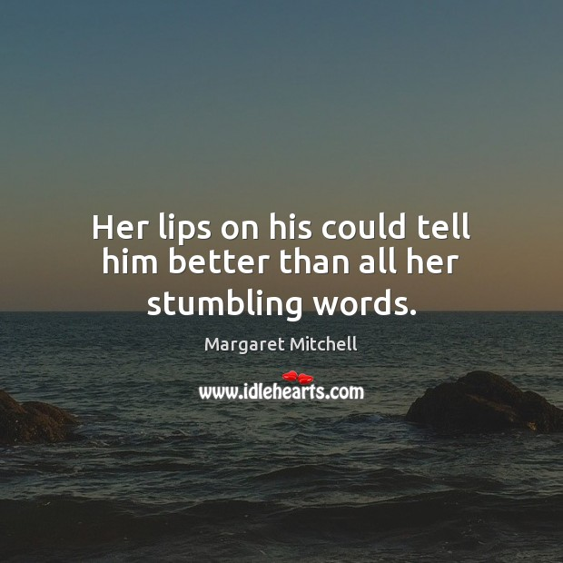 Her lips on his could tell him better than all her stumbling words. Margaret Mitchell Picture Quote