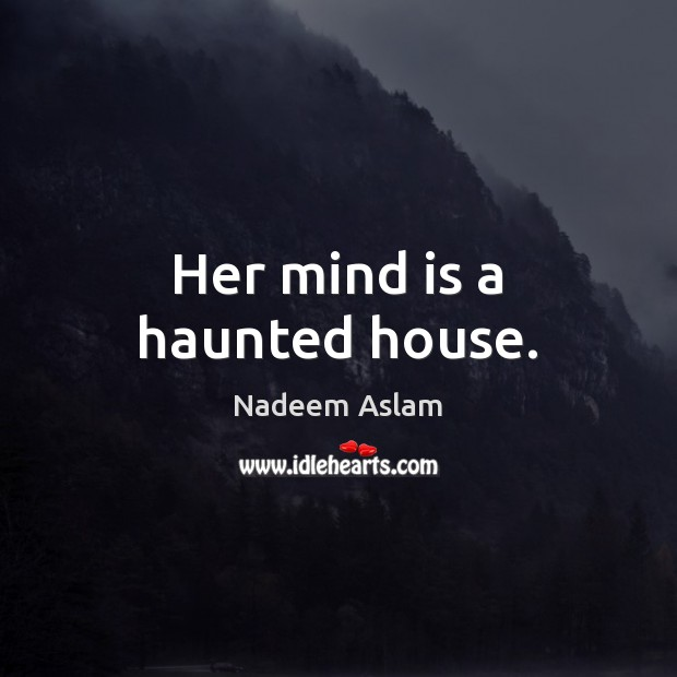 Her mind is a haunted house. Image