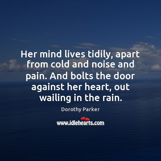 Her mind lives tidily, apart from cold and noise and pain. And Dorothy Parker Picture Quote