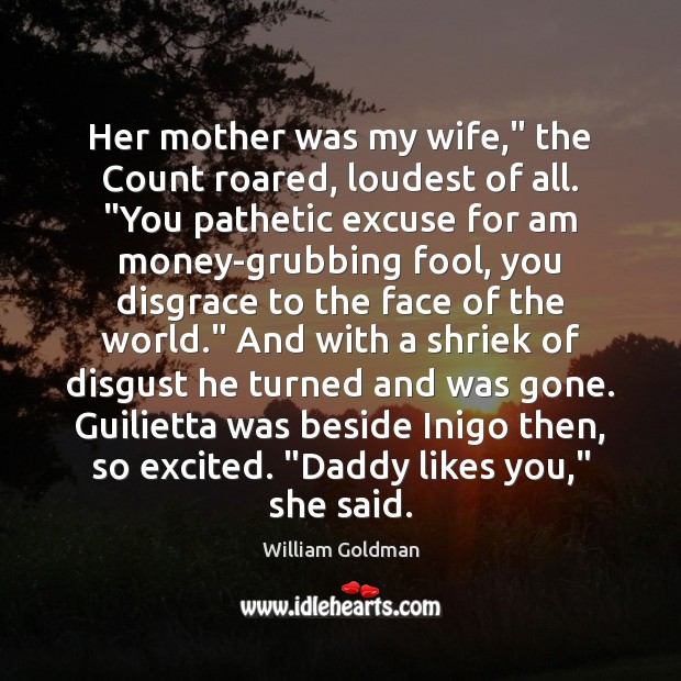 """Her mother was my wife,"""" the Count roared, loudest of all. """"You Fools Quotes Image"""