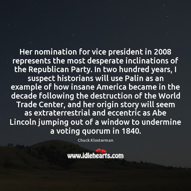 Her nomination for vice president in 2008 represents the most desperate inclinations of Vote Quotes Image