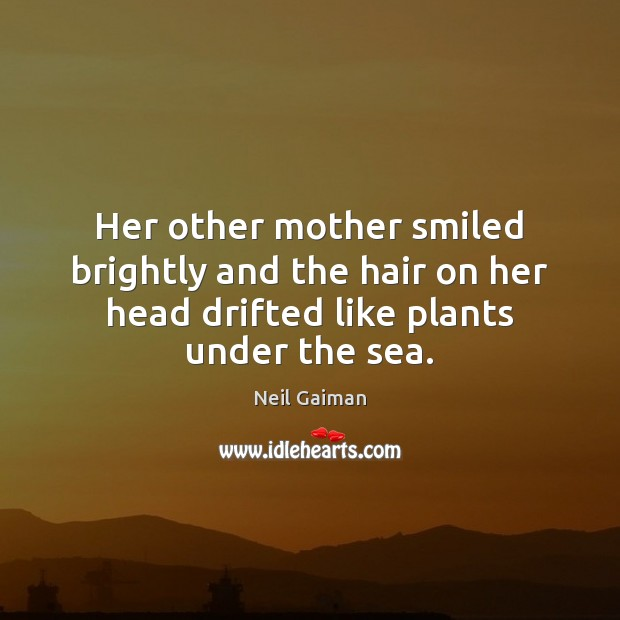 Her other mother smiled brightly and the hair on her head drifted Neil Gaiman Picture Quote