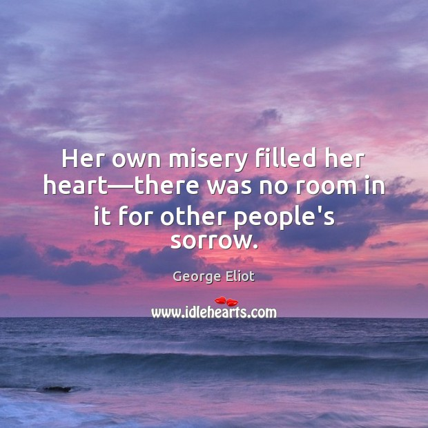 Her own misery filled her heart—there was no room in it for other people's sorrow. Image