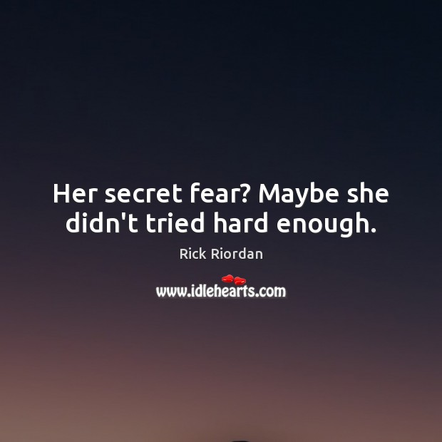 Her secret fear? Maybe she didn't tried hard enough. Image