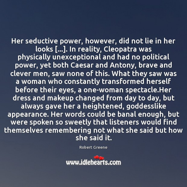 Image, Her seductive power, however, did not lie in her looks […]. In reality,