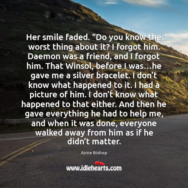 """Her smile faded. """"Do you know the worst thing about it? I Image"""