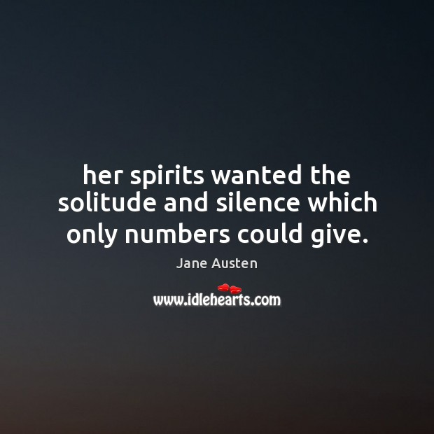 Her spirits wanted the solitude and silence which only numbers could give. Image