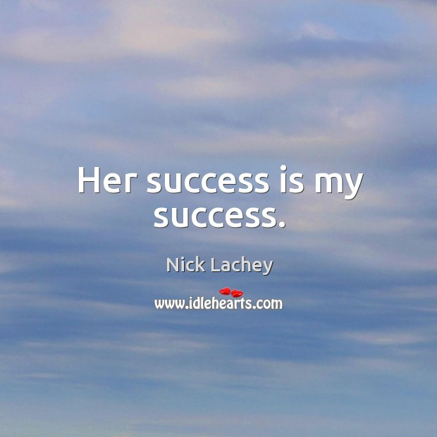 Her success is my success. Nick Lachey Picture Quote