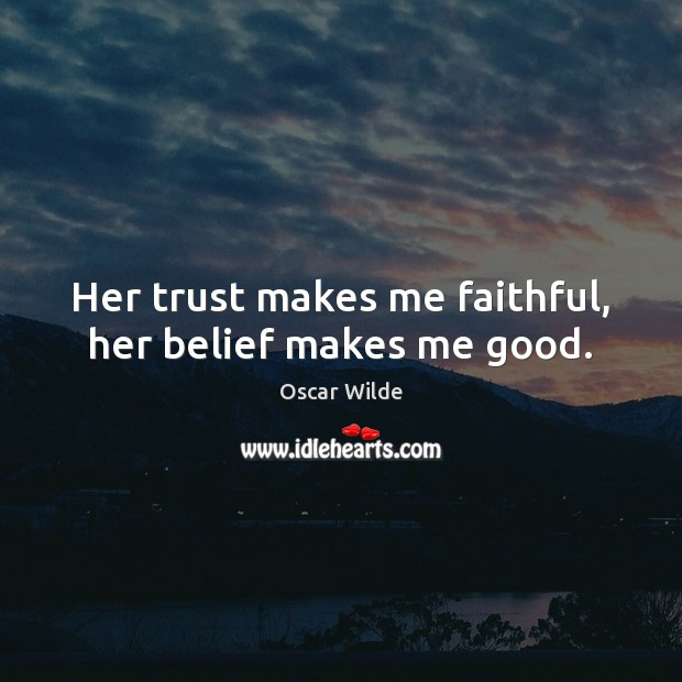Image, Her trust makes me faithful, her belief makes me good.