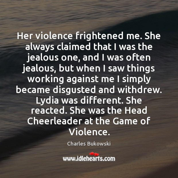 Her violence frightened me. She always claimed that I was the jealous Image